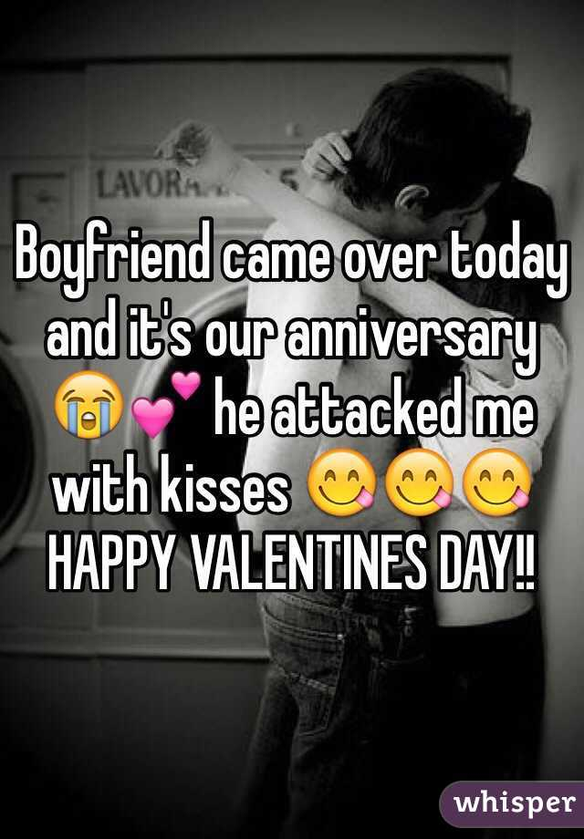 Boyfriend came over today and it's our anniversary 😭💕 he attacked me with kisses 😋😋😋 HAPPY VALENTINES DAY!!