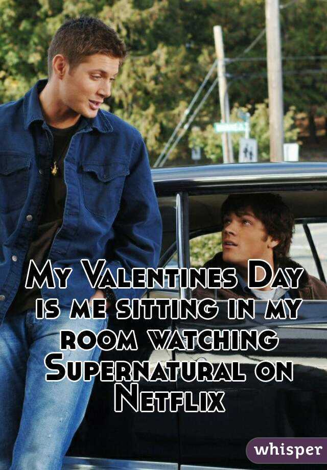 My Valentines Day is me sitting in my room watching Supernatural on Netflix