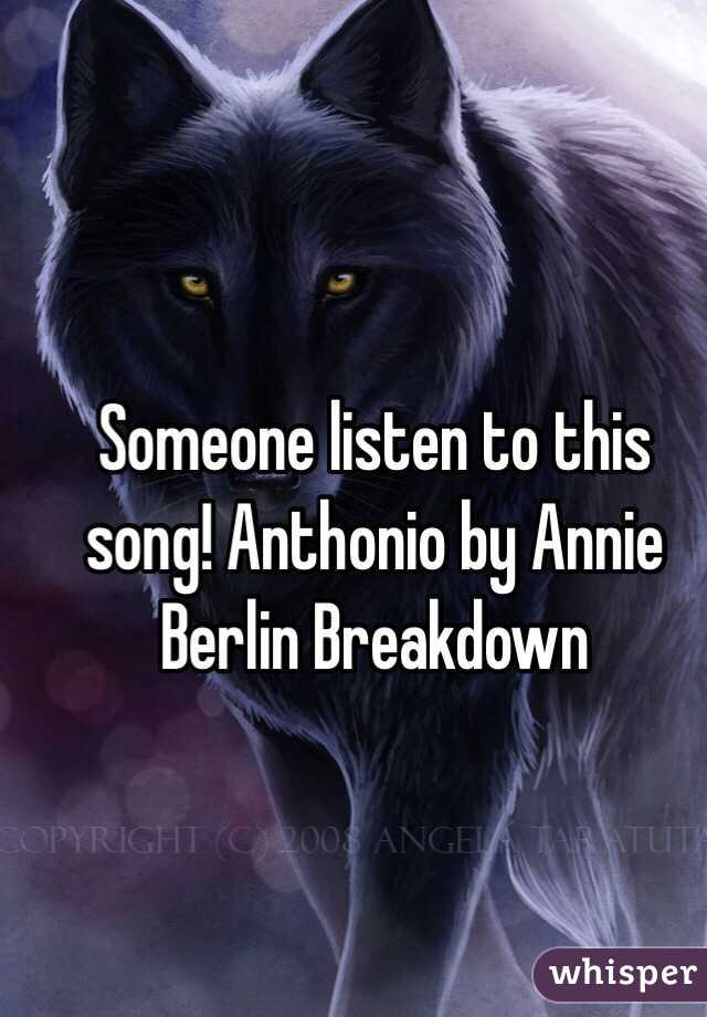 Someone listen to this song! Anthonio by Annie Berlin Breakdown