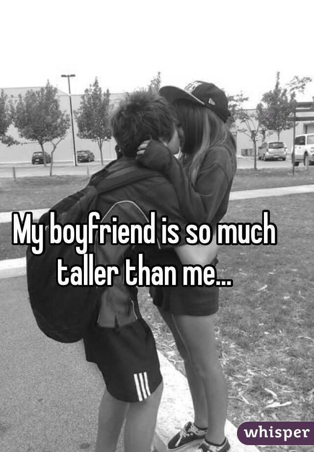 My boyfriend is so much taller than me...