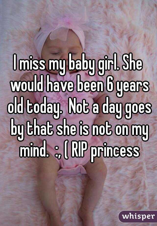 I miss my baby girl. She would have been 6 years old today.  Not a day goes by that she is not on my mind.  :, ( RIP princess