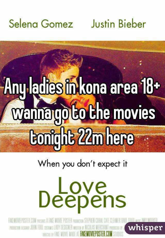 Any ladies in kona area 18+ wanna go to the movies tonight 22m here