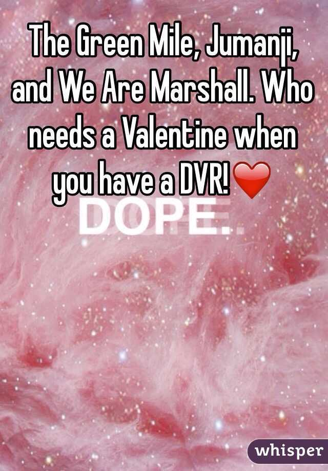 The Green Mile, Jumanji, and We Are Marshall. Who needs a Valentine when you have a DVR!❤️