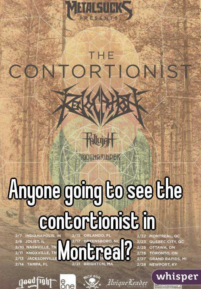 Anyone going to see the contortionist in Montreal?