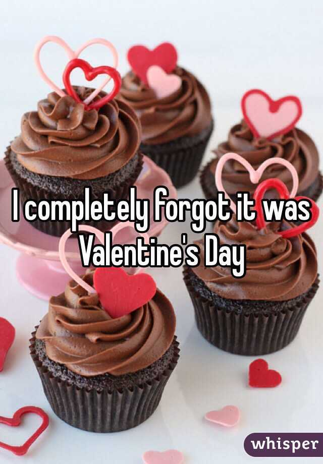 I completely forgot it was Valentine's Day
