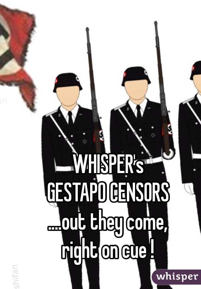 WHISPER's GESTAPO CENSORS ....out they come,  right on cue !