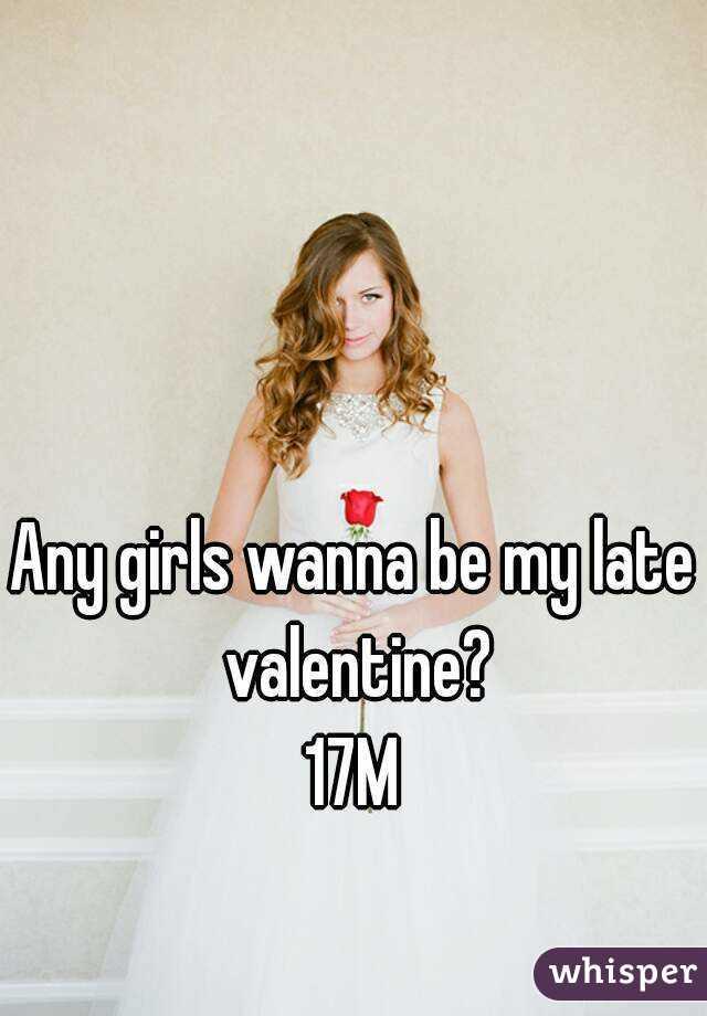 Any girls wanna be my late valentine? 17M