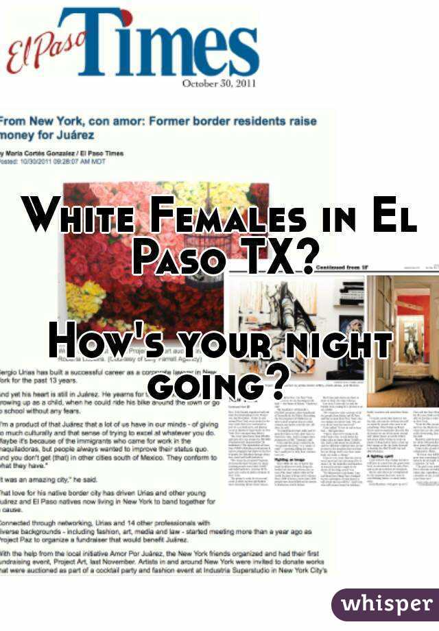 White Females in El Paso TX?  How's your night going?