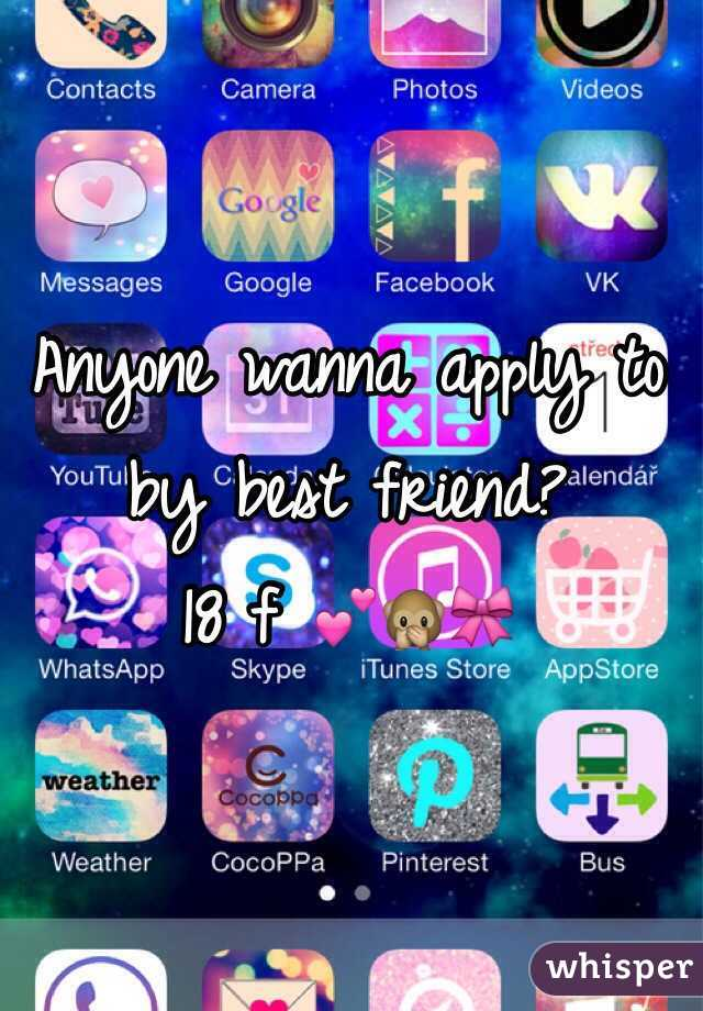 Anyone wanna apply to by best friend?  18 f 💕🙊🎀