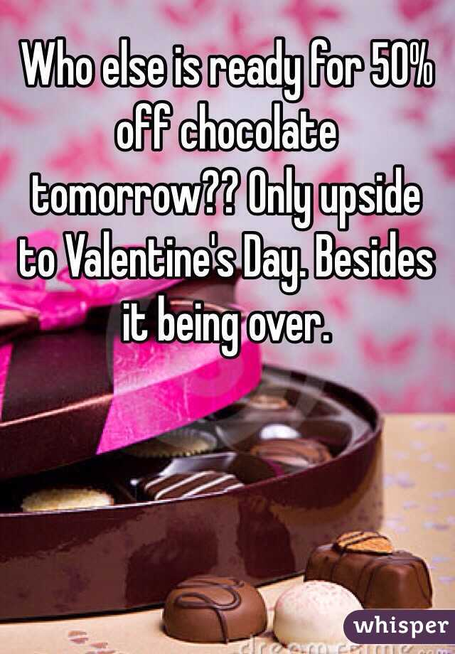 Who else is ready for 50% off chocolate tomorrow?? Only upside to Valentine's Day. Besides it being over.