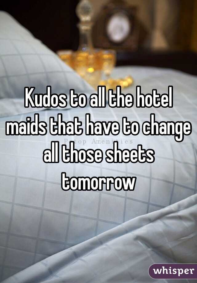Kudos to all the hotel maids that have to change all those sheets tomorrow