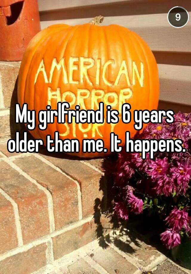 my girlfriend is 6 years older than me
