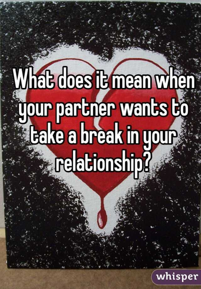 Relationship In Break Mean A A What Does Taking