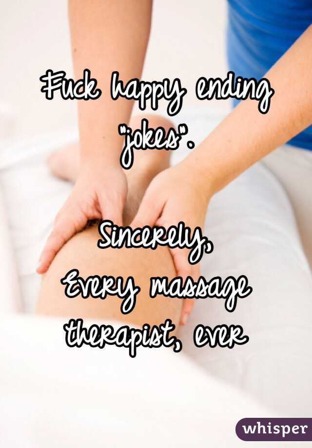 Fuck Happy Ending Jokes Sincerely Every Massage Therapist Ever