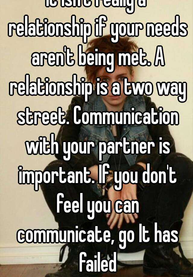 It isn't really a relationship if your needs aren't being