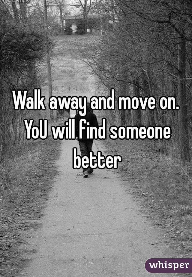 You will find someone better