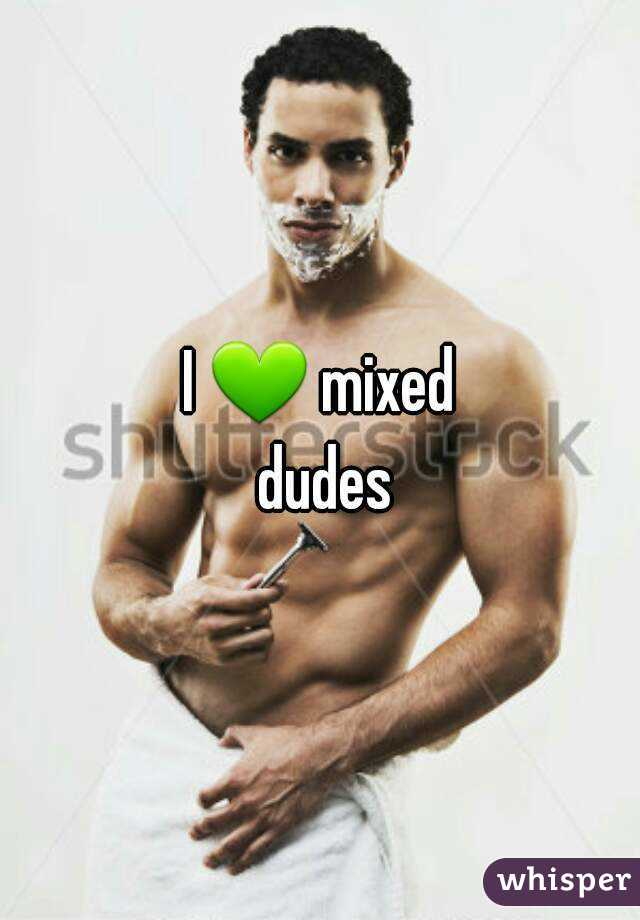 Mixed dudes
