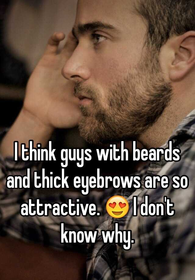 I Think Guys With Beards And Thick Eyebrows Are So Attractive I