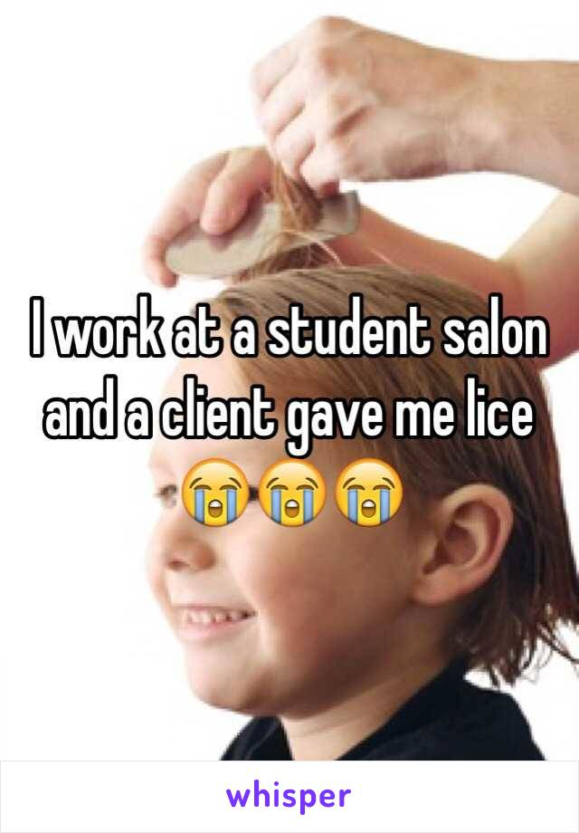 I work at a student salon and a client gave me lice 
