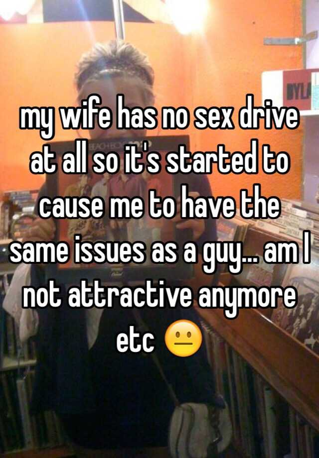 Why does my wife have no sex drive