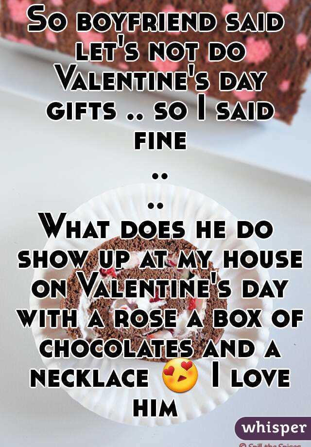 so boyfriend said lets not do valentines day gifts so i said fine