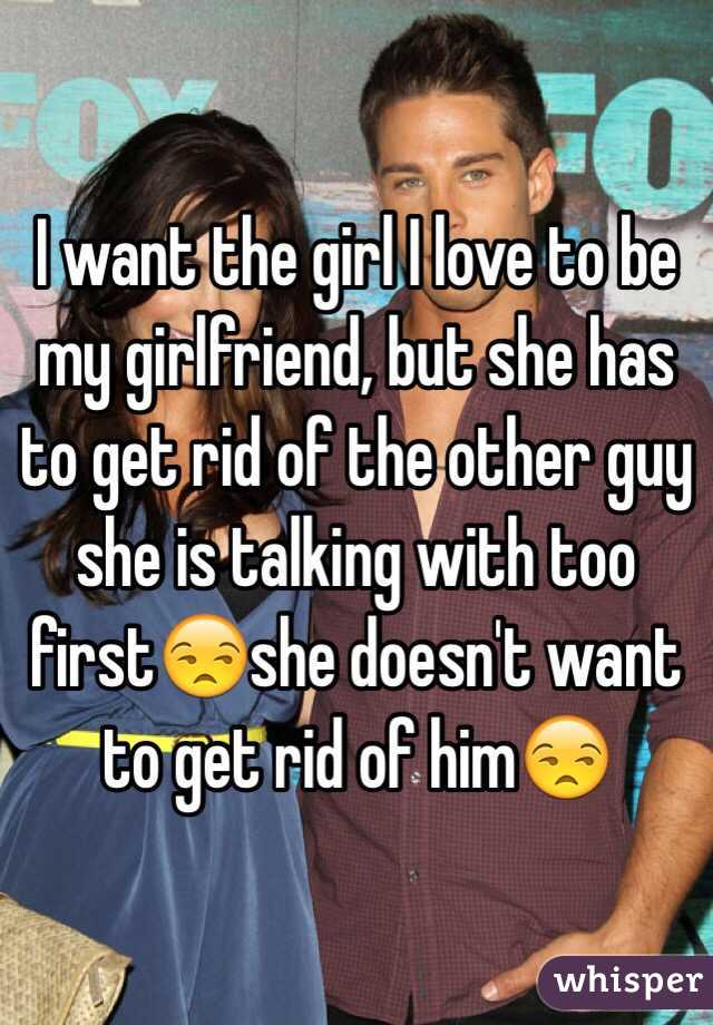 I want the girl I love to
