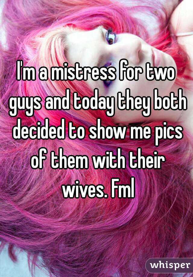 I'm a mistress for two guys and today they both decided to show me pics of them with their wives. Fml
