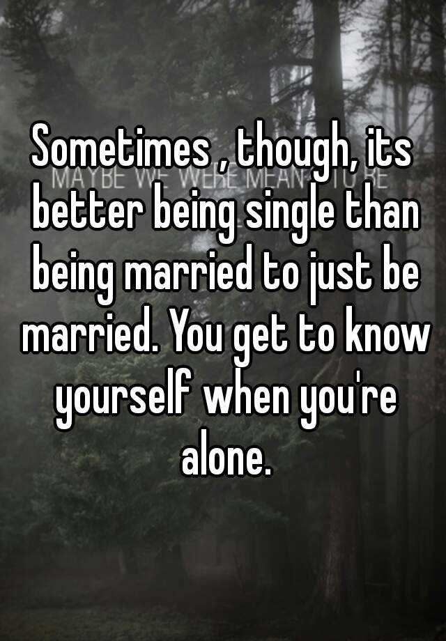 single is better than married