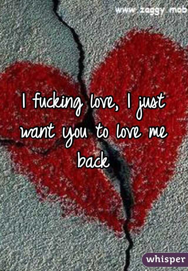 i just want to love fuck you