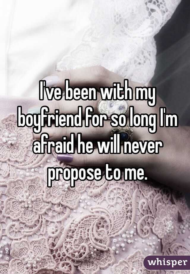 Ve Been With My Boyfriend For So Long Im Afraid He Will Never