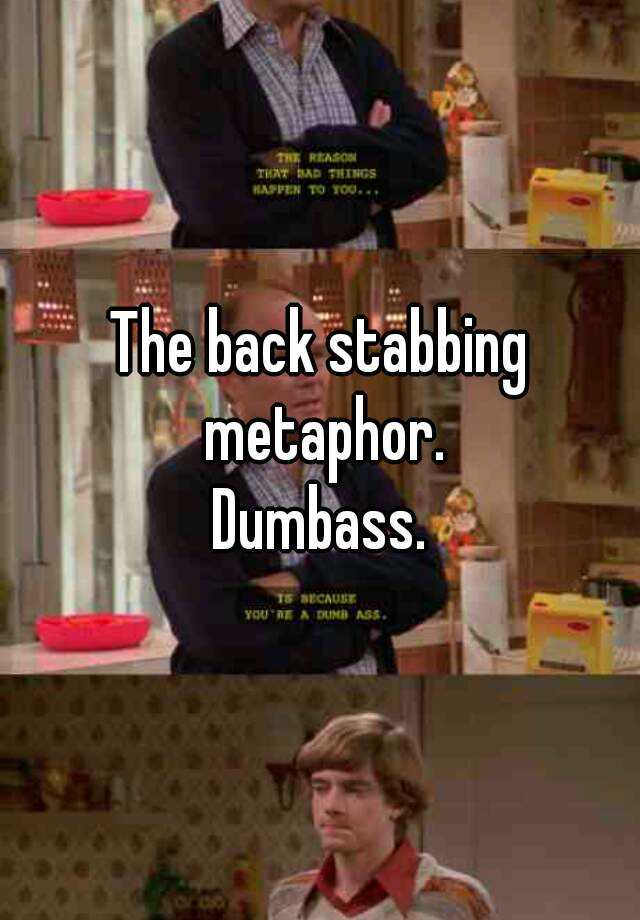 The Back Stabbing Metaphor Dumbass