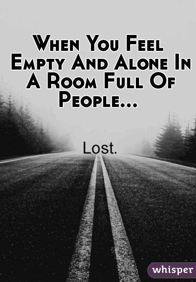 When you feel empty and alone in a room full of people when you feel empty and alone in a room full of people thecheapjerseys Image collections