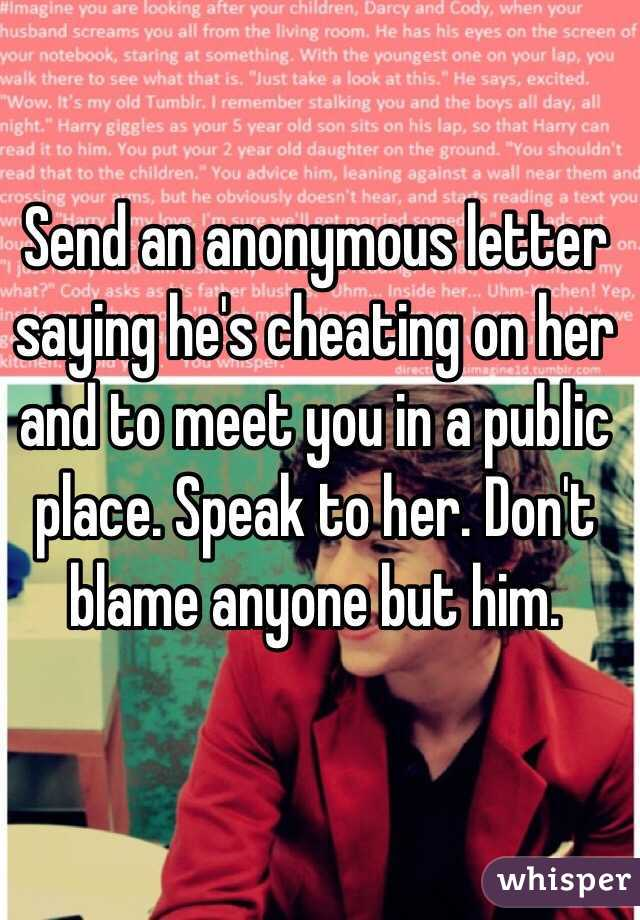 Send an anonymous letter saying he's cheating on her and to meet you
