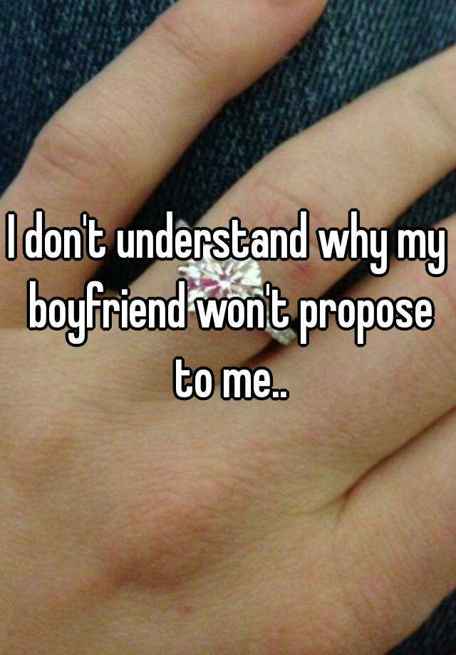 I Dont Understand Why My Boyfriend Wont Propose To Me