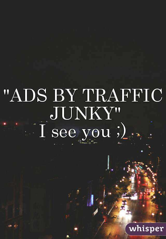 Ads by trafic junky