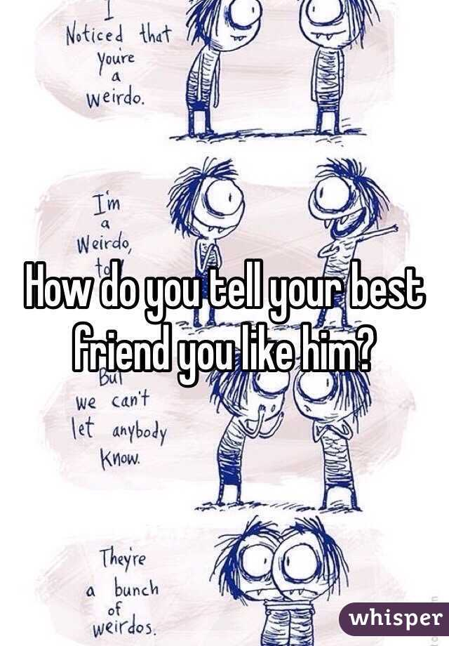 how to tell your bestfriend you like him