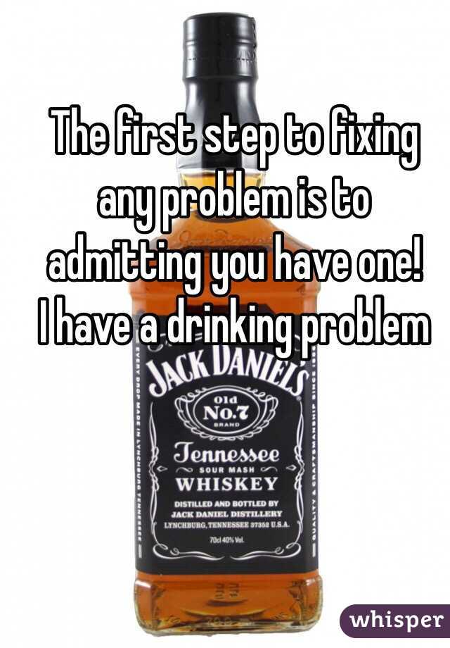 the first step to fixing any problem is to admitting you have one i