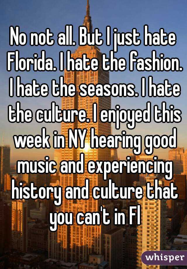 Just Culture Hate You Hearing Fl Enjoyed This In But Fashion Can't I Ny That Good All Not Week Experiencing Culture Florida The Seasons No Music History And