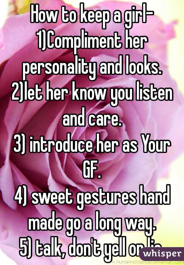 How to keep a girl- 1)Compliment her personality and looks