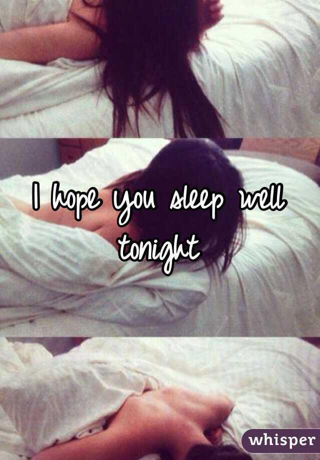 i hope you sleep well tonight