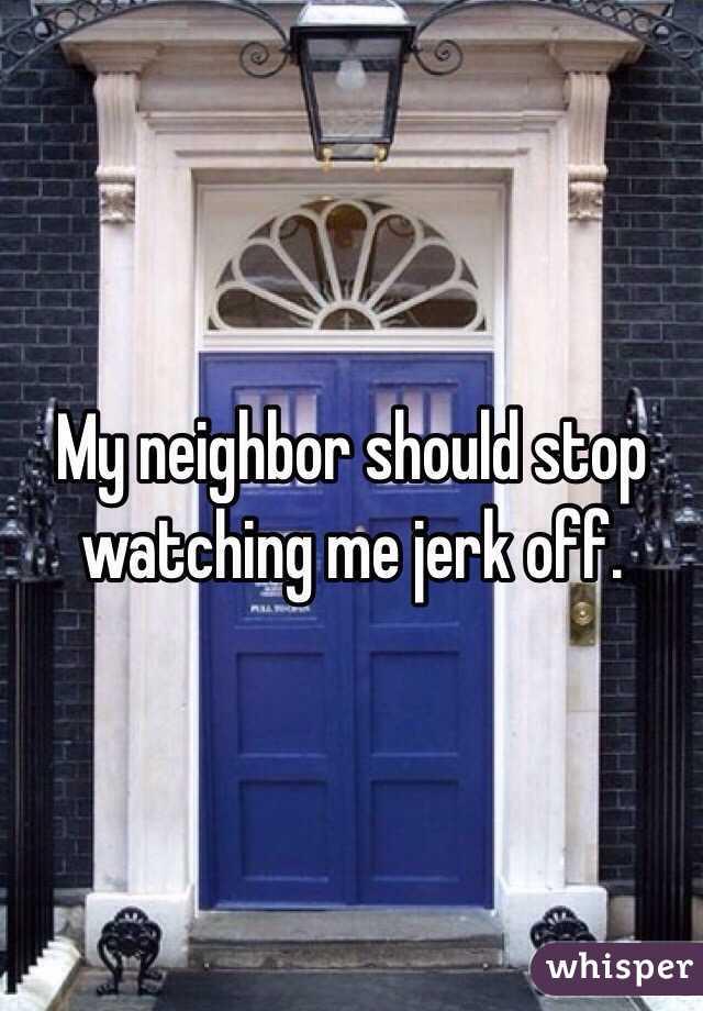 watching my neighbor jerk off