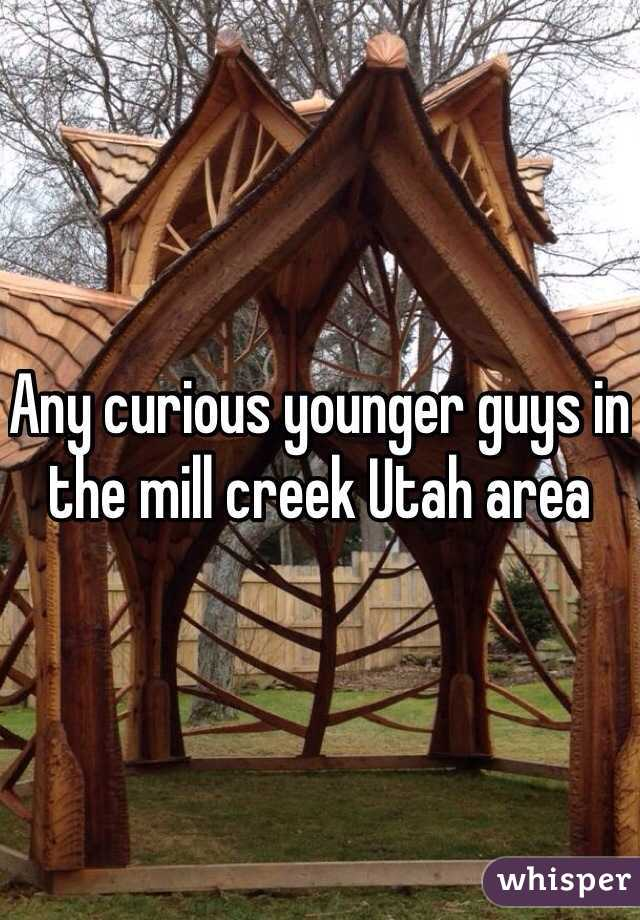 Any curious younger guys in the mill creek Utah area