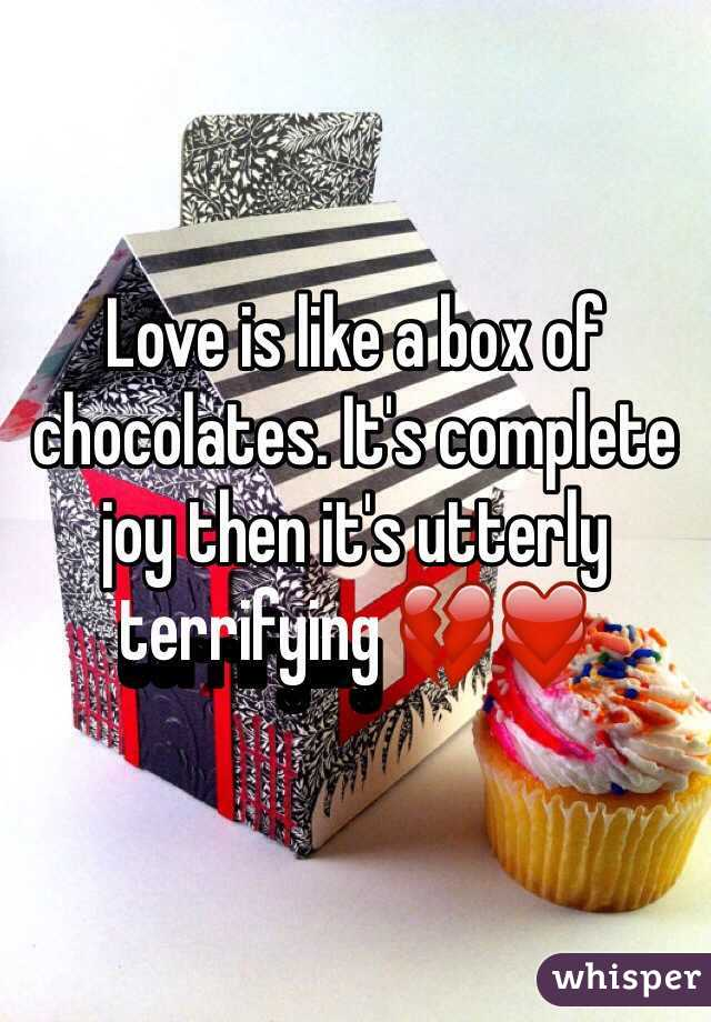 Love is like a box of chocolates. It's complete joy then it's utterly terrifying 💔❤️