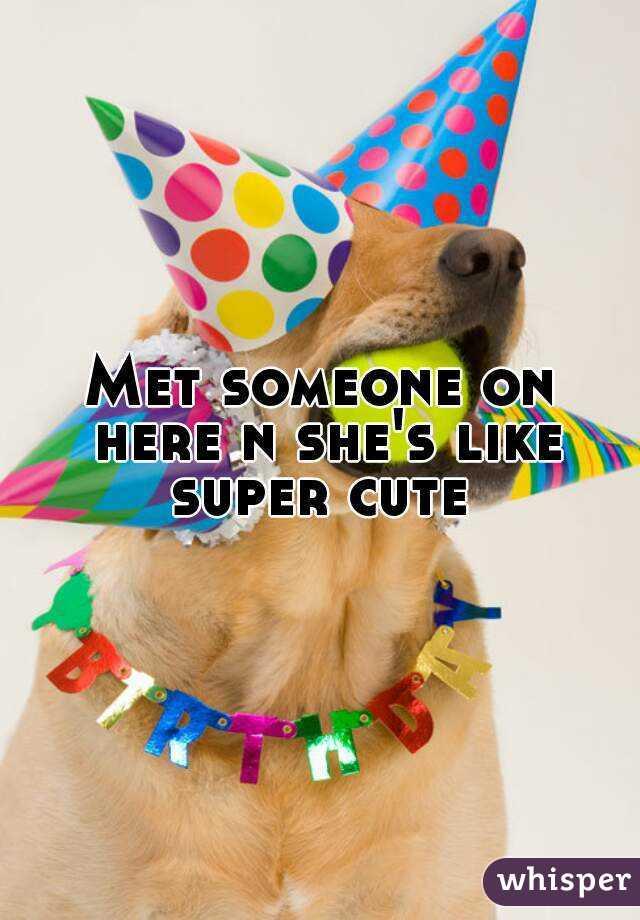 Met someone on here n she's like super cute