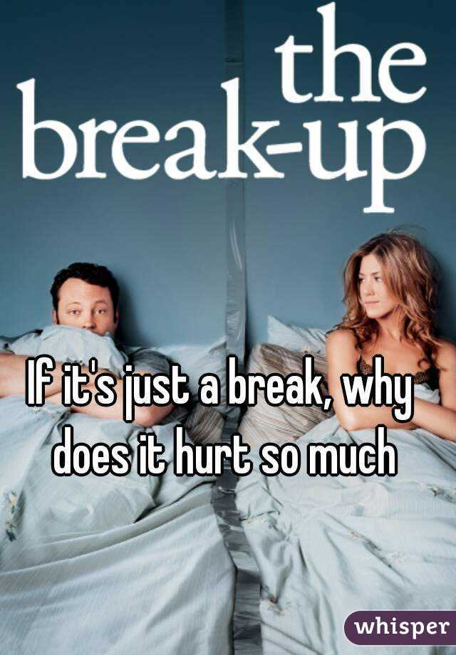 If it's just a break, why does it hurt so much