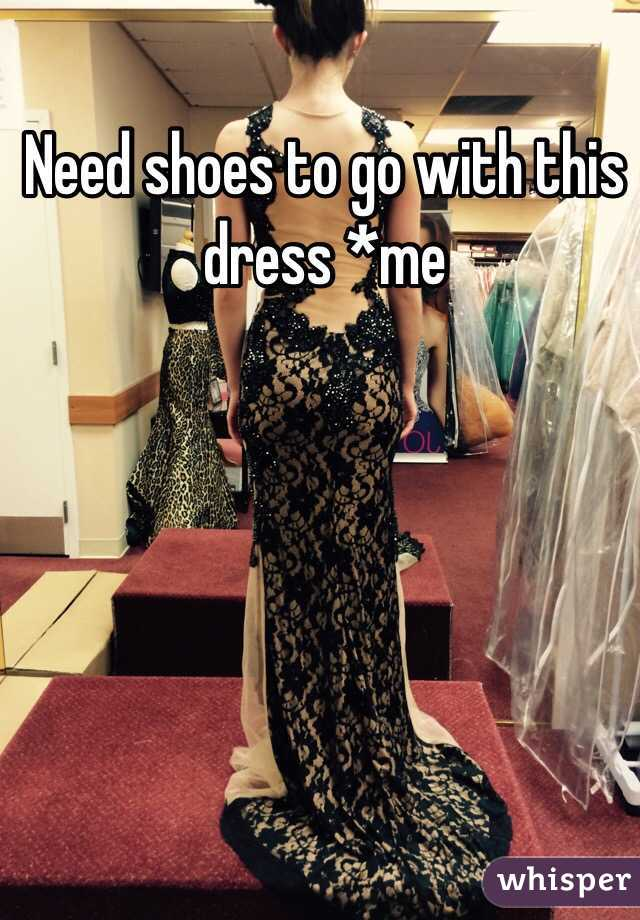 Need shoes to go with this dress *me