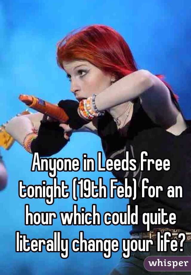 Anyone in Leeds free tonight (19th Feb) for an hour which could quite literally change your life?