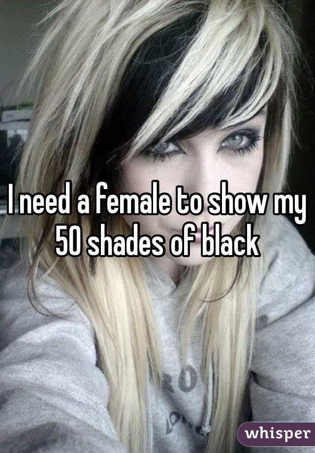 I need a female to show my 50 shades of black
