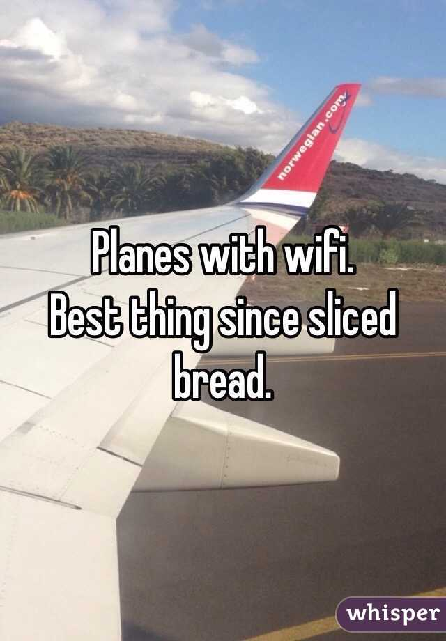 Planes with wifi.  Best thing since sliced bread.
