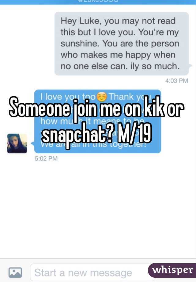 Someone join me on kik or snapchat? M/19